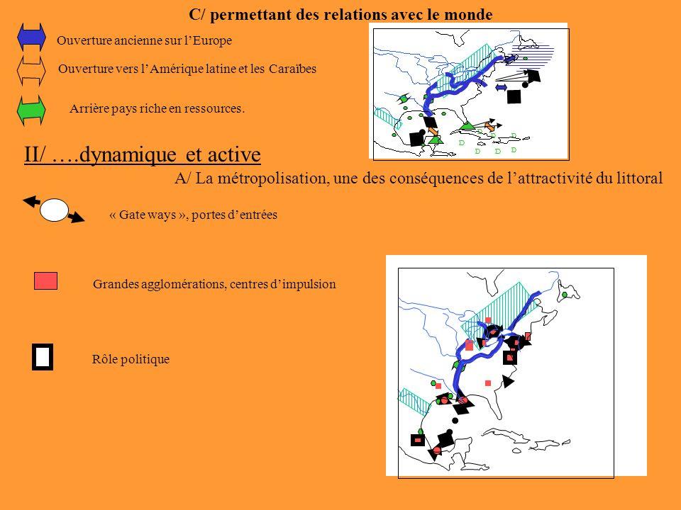 C/ permettant des relations avec le monde Ouverture ancienne sur lEurope Ouverture vers lAmérique latine et les Caraïbes Arrière pays riche en ressour
