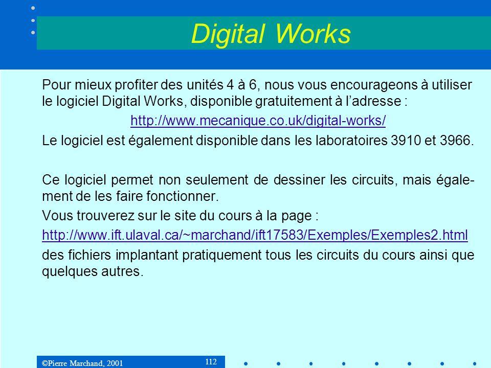 ©Pierre Marchand, 2001 133 5.2 Circuits logiques 5.2.4 Synthèse dun circuit combinatoire Pour effectuer la synthèse dun circuit combinatoire, on part de sa table de vérité.