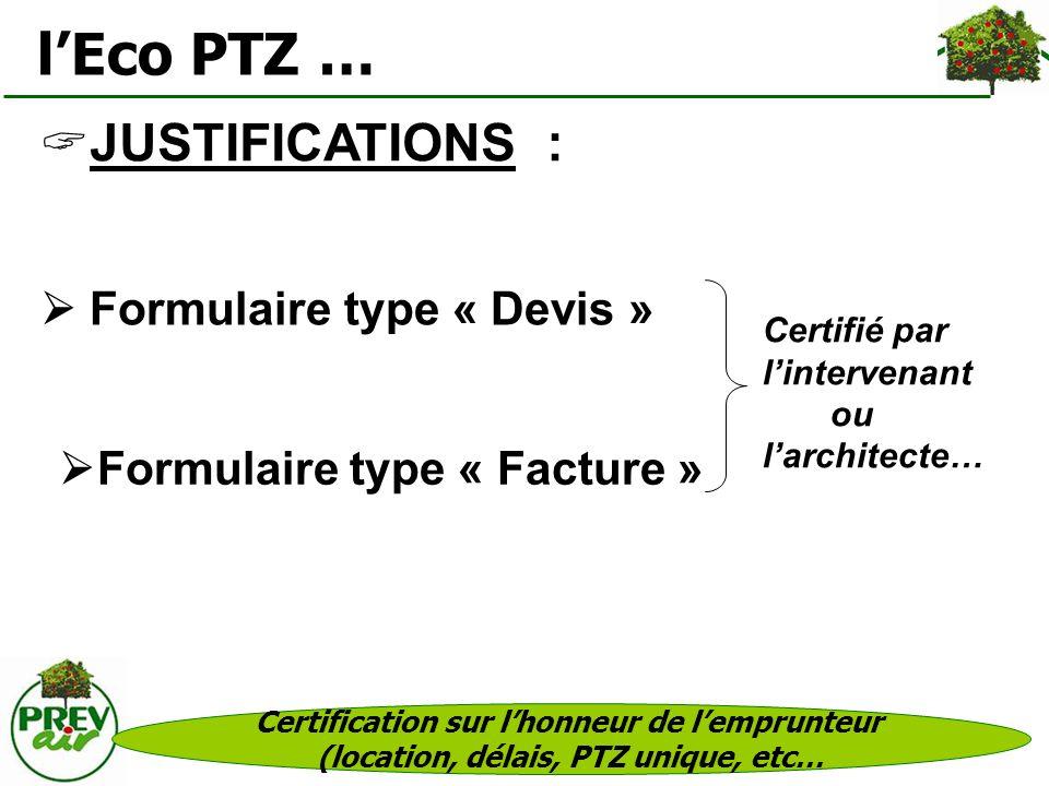 Certification sur lhonneur de lemprunteur (location, délais, PTZ unique, etc… lEco PTZ … JUSTIFICATIONS : Formulaire type « Devis » Formulaire type «
