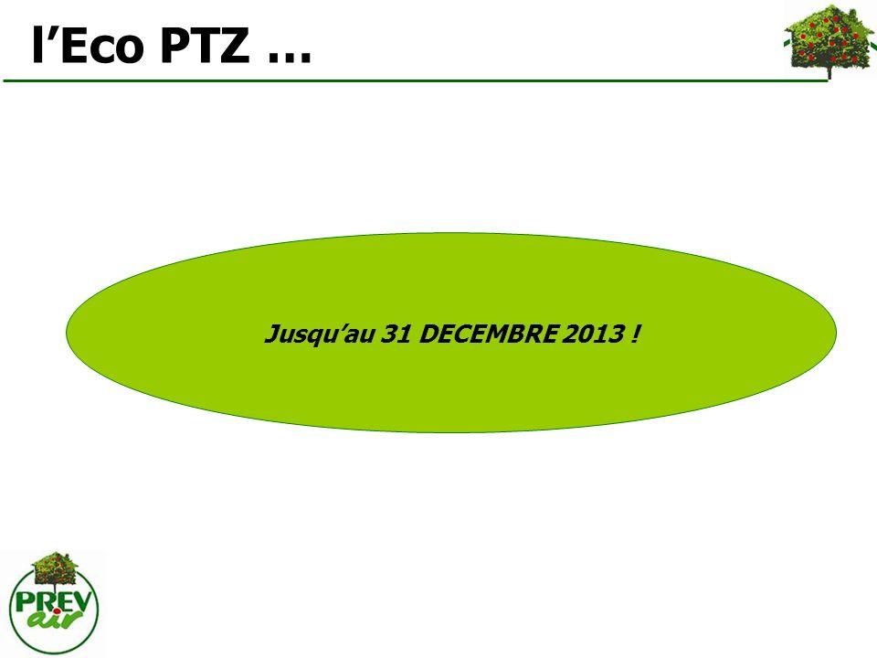 Jusquau 31 DECEMBRE 2013 ! lEco PTZ …