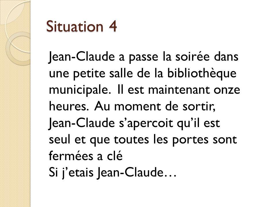 Situation 4 Jean-Claude a passe la soirée dans une petite salle de la bibliothèque municipale.