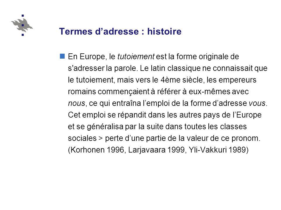 Termes dadresse : histoire En Europe, le tutoiement est la forme originale de s adresser la parole.