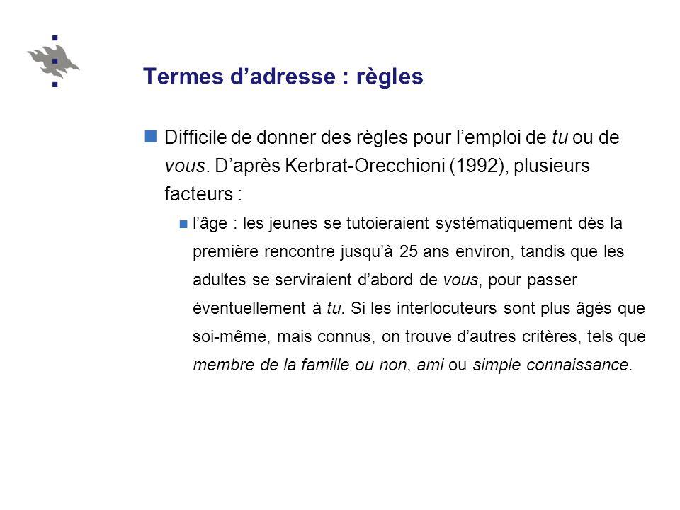 Termes dadresse : règles lien familial : T, mais exceptions quand il sagit de la parenté par alliance (belle-mère / gendre, bru).