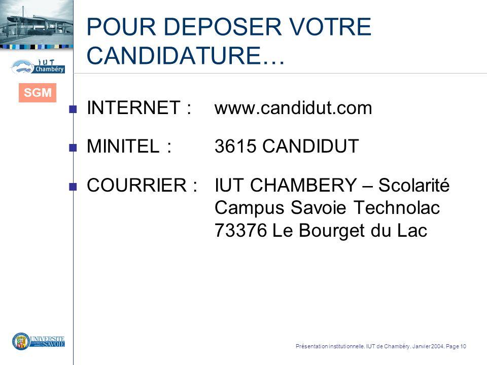 Présentation institutionnelle. IUT de Chambéry. Janvier 2004. Page 10 POUR DEPOSER VOTRE CANDIDATURE… n INTERNET : www.candidut.com n MINITEL : 3615 C
