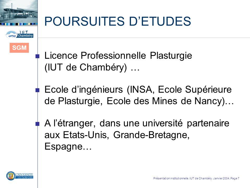 Présentation institutionnelle. IUT de Chambéry. Janvier 2004. Page 7 POURSUITES DETUDES n Licence Professionnelle Plasturgie (IUT de Chambéry) … n Eco