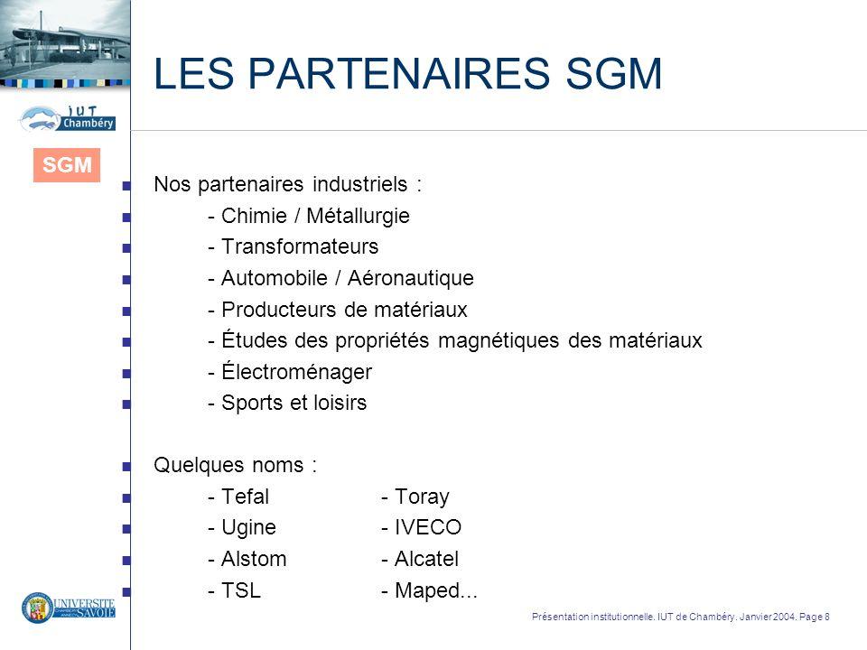 Présentation institutionnelle. IUT de Chambéry. Janvier 2004. Page 8 LES PARTENAIRES SGM n Nos partenaires industriels : n - Chimie / Métallurgie n -