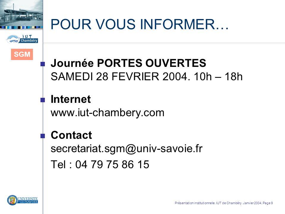 Présentation institutionnelle. IUT de Chambéry. Janvier 2004. Page 9 POUR VOUS INFORMER… n Journée PORTES OUVERTES SAMEDI 28 FEVRIER 2004. 10h – 18h n
