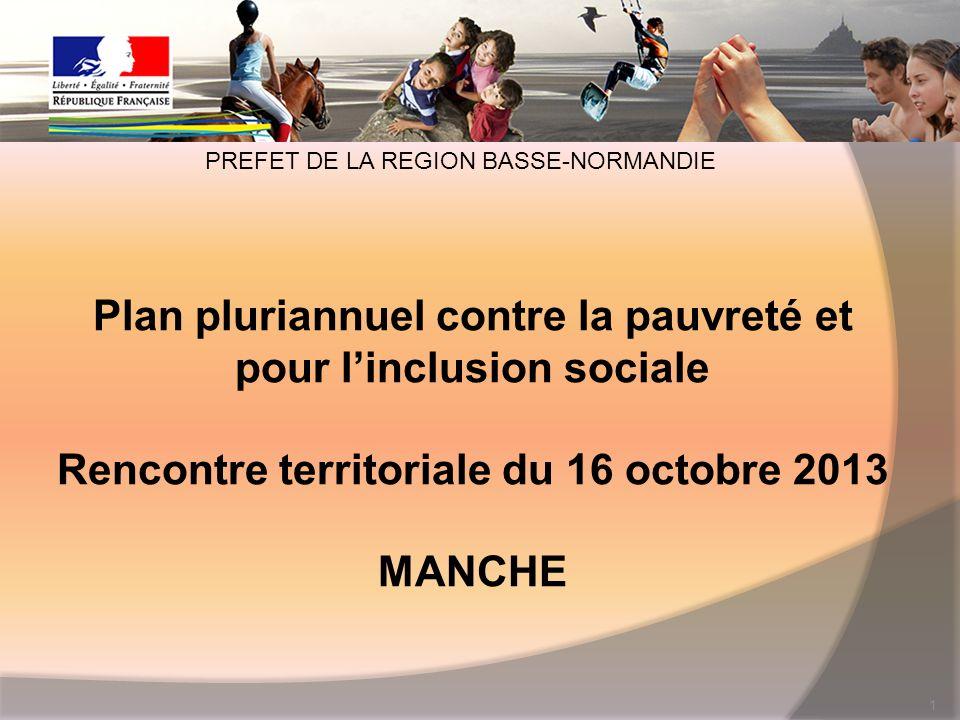 Plan pluriannuel contre la pauvreté et pour linclusion sociale Rencontre territoriale du 16 octobre 2013 MANCHE 1 PREFET DE LA REGION BASSE-NORMANDIE