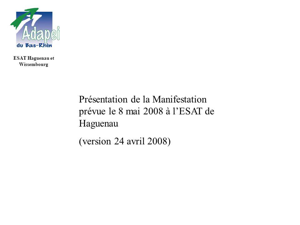 ESAT Haguenau et Wissembourg Présentation de la Manifestation prévue le 8 mai 2008 à lESAT de Haguenau (version 24 avril 2008)