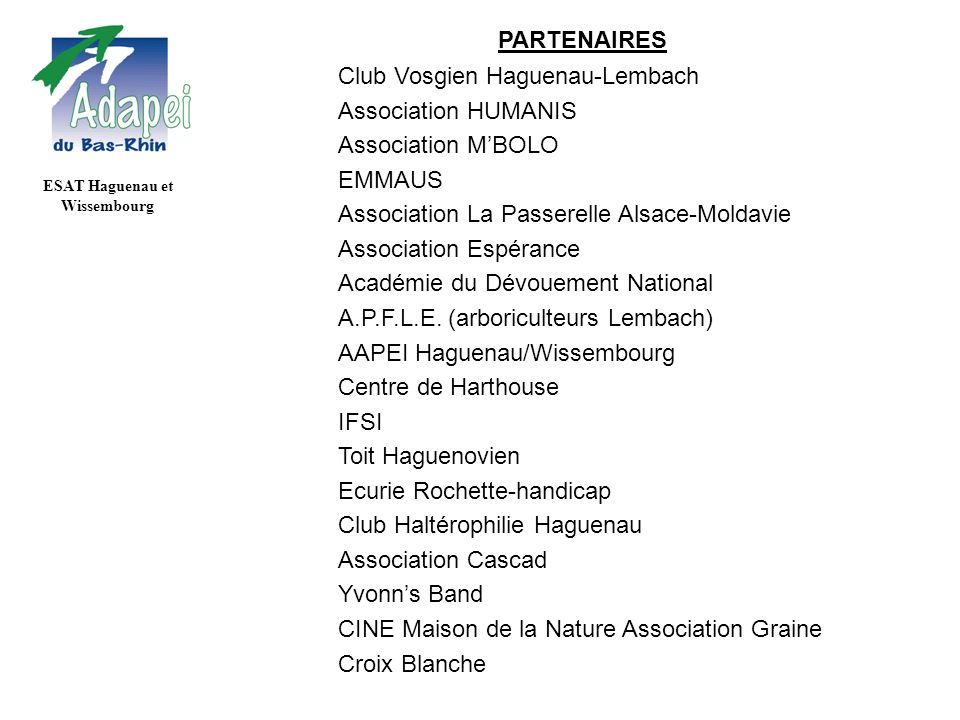 ESAT Haguenau et Wissembourg PARTENAIRES Club Vosgien Haguenau-Lembach Association HUMANIS Association MBOLO EMMAUS Association La Passerelle Alsace-Moldavie Association Espérance Académie du Dévouement National A.P.F.L.E.