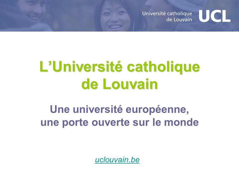 LUniversité catholique de Louvain Une université européenne, une porte ouverte sur le monde uclouvain.be