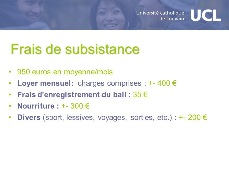 Frais de subsistance 950 euros en moyenne/mois Loyer mensuel: charges comprises : +- 400 Frais denregistrement du bail : 35 Nourriture : +- 300 Divers