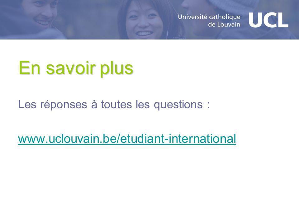 En savoir plus Les réponses à toutes les questions : www.uclouvain.be/etudiant-international