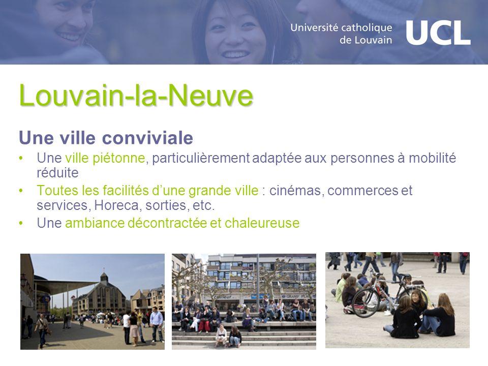 Louvain-la-Neuve Une ville conviviale Une ville piétonne, particulièrement adaptée aux personnes à mobilité réduite Toutes les facilités dune grande v