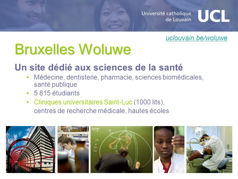 Bruxelles Woluwe Un site dédié aux sciences de la santé Médecine, dentisterie, pharmacie, sciences biomédicales, santé publique 5 815 étudiants Cliniq