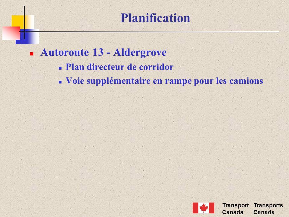 Transport Canada Transports Canada Planification Autoroute 13 - Aldergrove Plan directeur de corridor Voie supplémentaire en rampe pour les camions