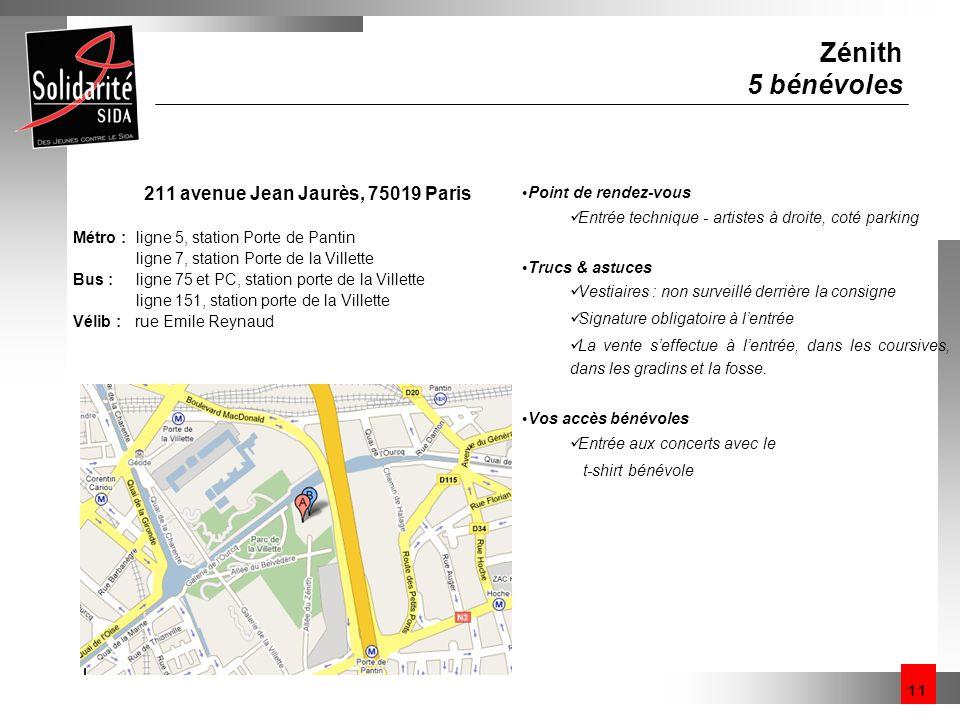 11 Zénith 5 bénévoles 211 avenue Jean Jaurès, 75019 Paris Métro : ligne 5, station Porte de Pantin ligne 7, station Porte de la Villette Bus : ligne 7
