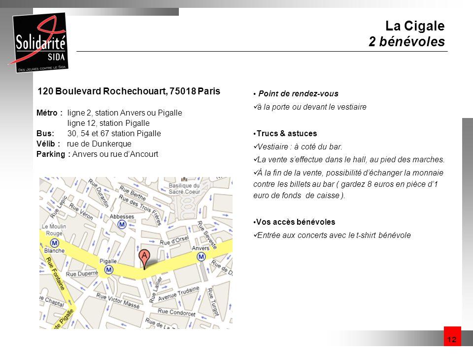 12 La Cigale 2 bénévoles 120 Boulevard Rochechouart, 75018 Paris Métro : ligne 2, station Anvers ou Pigalle ligne 12, station Pigalle Bus: 30, 54 et 6