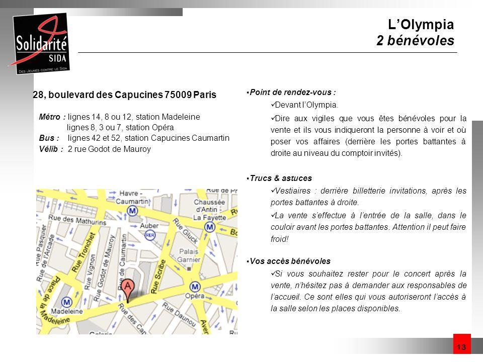 13 LOlympia 2 bénévoles 28, boulevard des Capucines 75009 Paris Métro : lignes 14, 8 ou 12, station Madeleine lignes 8, 3 ou 7, station Opéra Bus : li