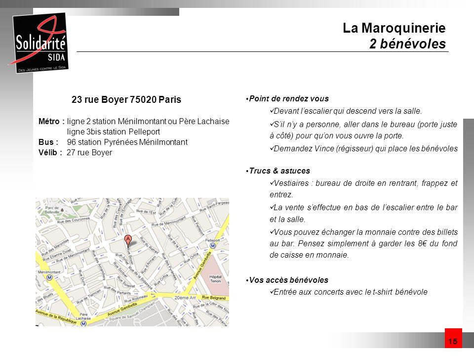 15 La Maroquinerie 2 bénévoles 23 rue Boyer 75020 Paris Métro : ligne 2 station Ménilmontant ou Père Lachaise ligne 3bis station Pelleport Bus : 96 st