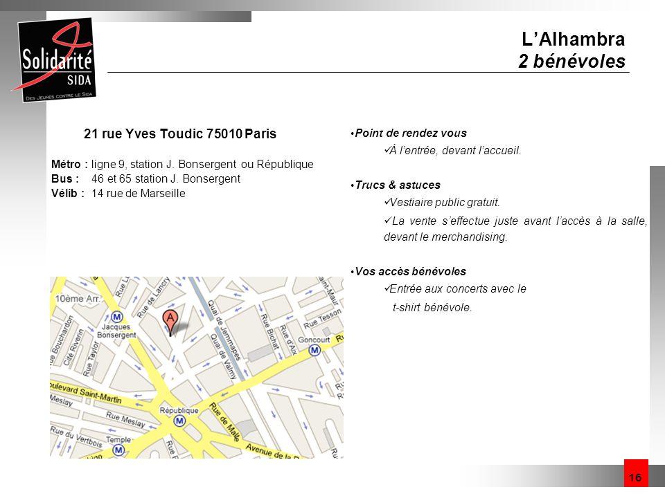 16 LAlhambra 2 bénévoles 21 rue Yves Toudic 75010 Paris Métro : ligne 9, station J. Bonsergent ou République Bus : 46 et 65 station J. Bonsergent Véli