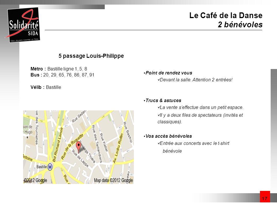 17 Le Café de la Danse 2 bénévoles 5 passage Louis-Philippe Métro : Bastille ligne 1, 5, 8 Bus : 20, 29, 65, 76, 86, 87, 91 Vélib : Bastille Point de