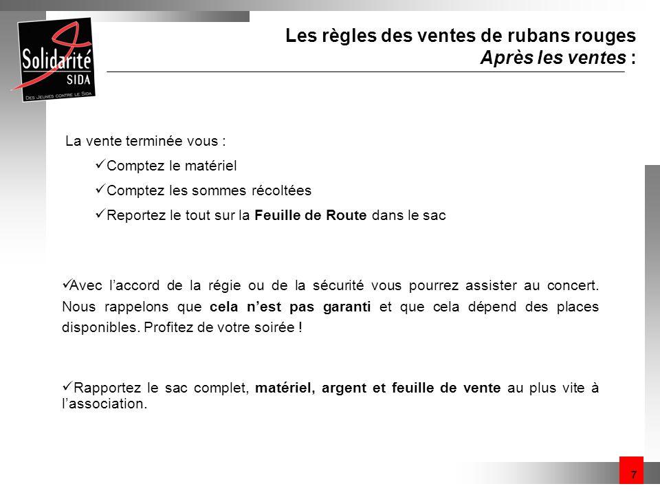7 Les règles des ventes de rubans rouges Après les ventes : La vente terminée vous : Comptez le matériel Comptez les sommes récoltées Reportez le tout