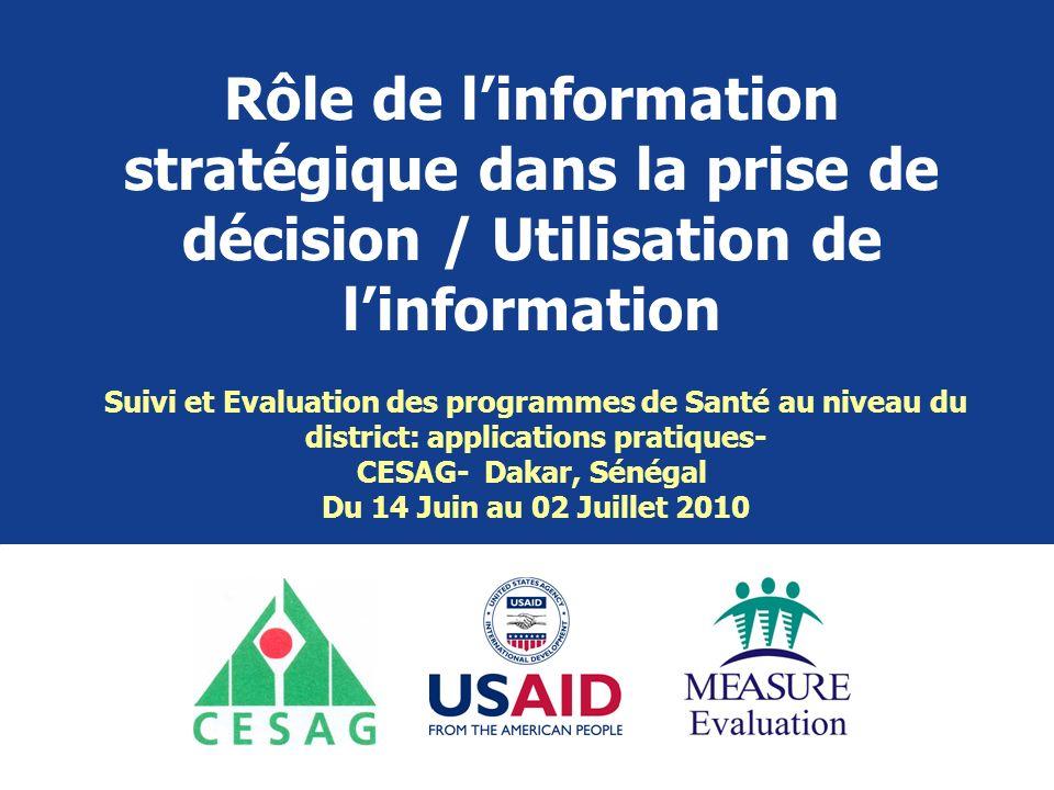 Rôle de linformation stratégique dans la prise de décision / Utilisation de linformation Suivi et Evaluation des programmes de Santé au niveau du dist