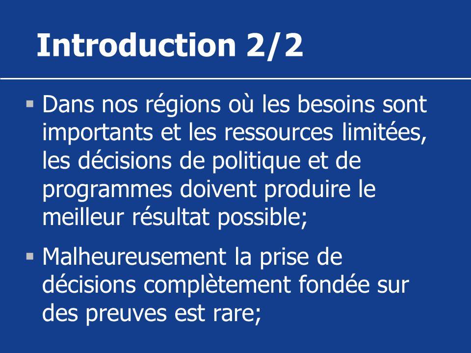 Introduction 2/2 Dans nos régions où les besoins sont importants et les ressources limitées, les décisions de politique et de programmes doivent produ