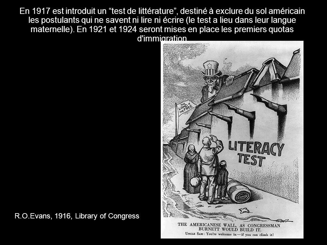 R.O.Evans, 1916, Library of Congress En 1917 est introduit un test de littérature, destiné à exclure du sol américain les postulants qui ne savent ni lire ni écrire (le test a lieu dans leur langue maternelle).