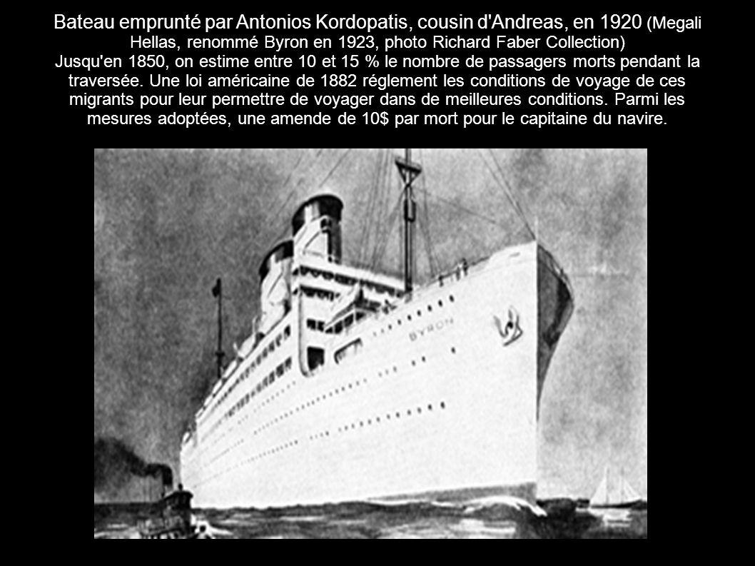 Bateau emprunté par Antonios Kordopatis, cousin d Andreas, en 1920 (Megali Hellas, renommé Byron en 1923, photo Richard Faber Collection) Jusqu en 1850, on estime entre 10 et 15 % le nombre de passagers morts pendant la traversée.