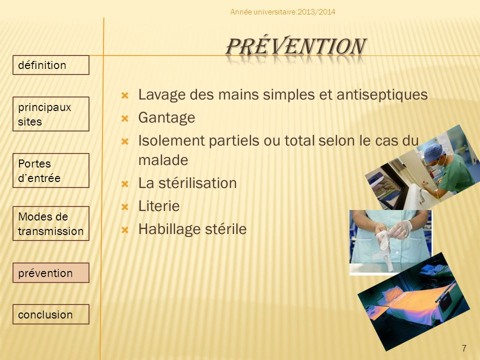 Lavage des mains simples et antiseptiques Gantage Isolement partiels ou total selon le cas du malade La stérilisation Literie Habillage stérile 7 Anné