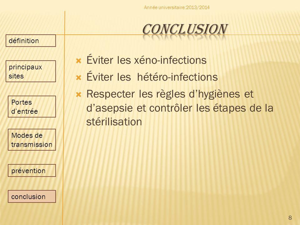 Éviter les xéno-infections Éviter les hétéro-infections Respecter les règles dhygiènes et dasepsie et contrôler les étapes de la stérilisation 8 Année