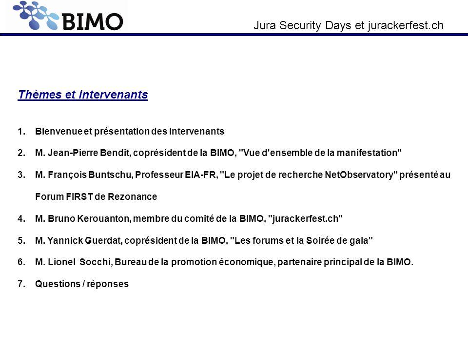 Jura Security Days et jurackerfest.ch Thèmes et intervenants 1.Bienvenue et présentation des intervenants 2.M. Jean-Pierre Bendit, coprésident de la B