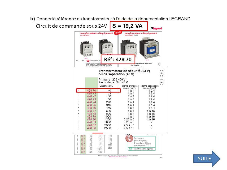 b) Donner la référence du transformateur à laide de la documentation LEGRAND Circuit de commande sous 24V S = 19,2 VA Réf : 428 70 SUITE