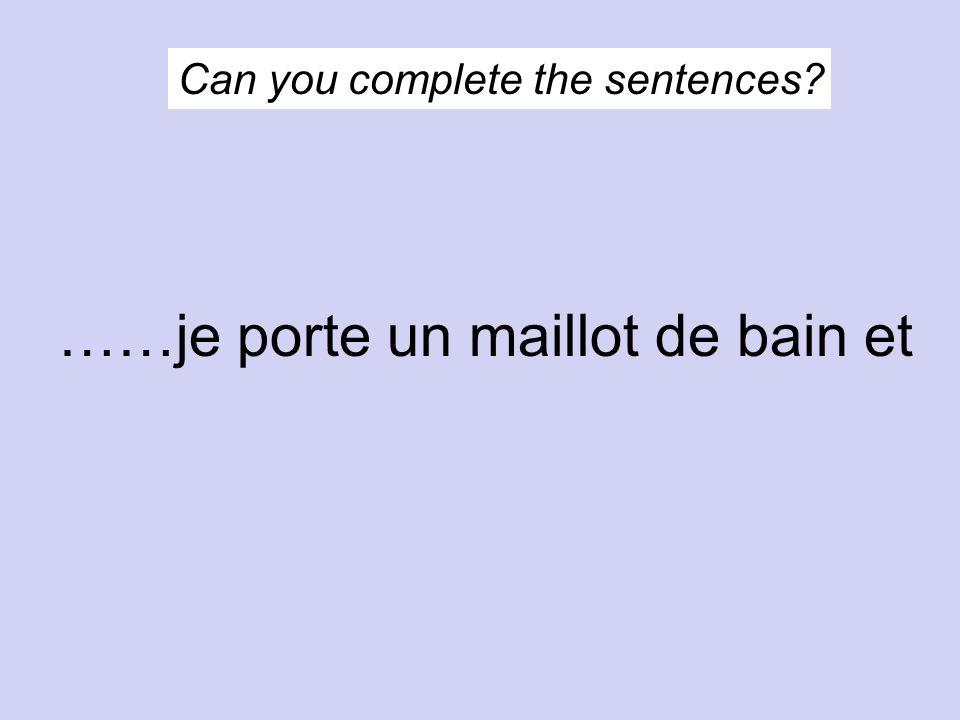 Can you complete the sentences? ….je ne porte pas des lunettes de soleil
