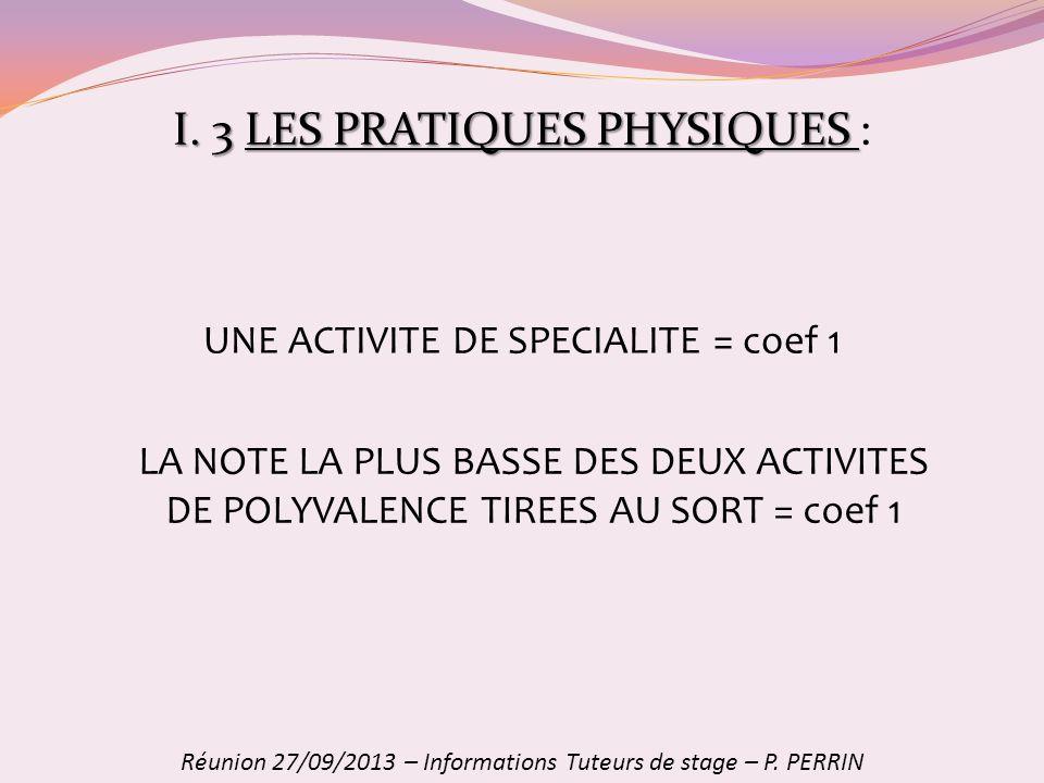 I. 3LES PRATIQUES PHYSIQUES I. 3 LES PRATIQUES PHYSIQUES : Réunion 27/09/2013 – Informations Tuteurs de stage – P. PERRIN LA NOTE LA PLUS BASSE DES DE