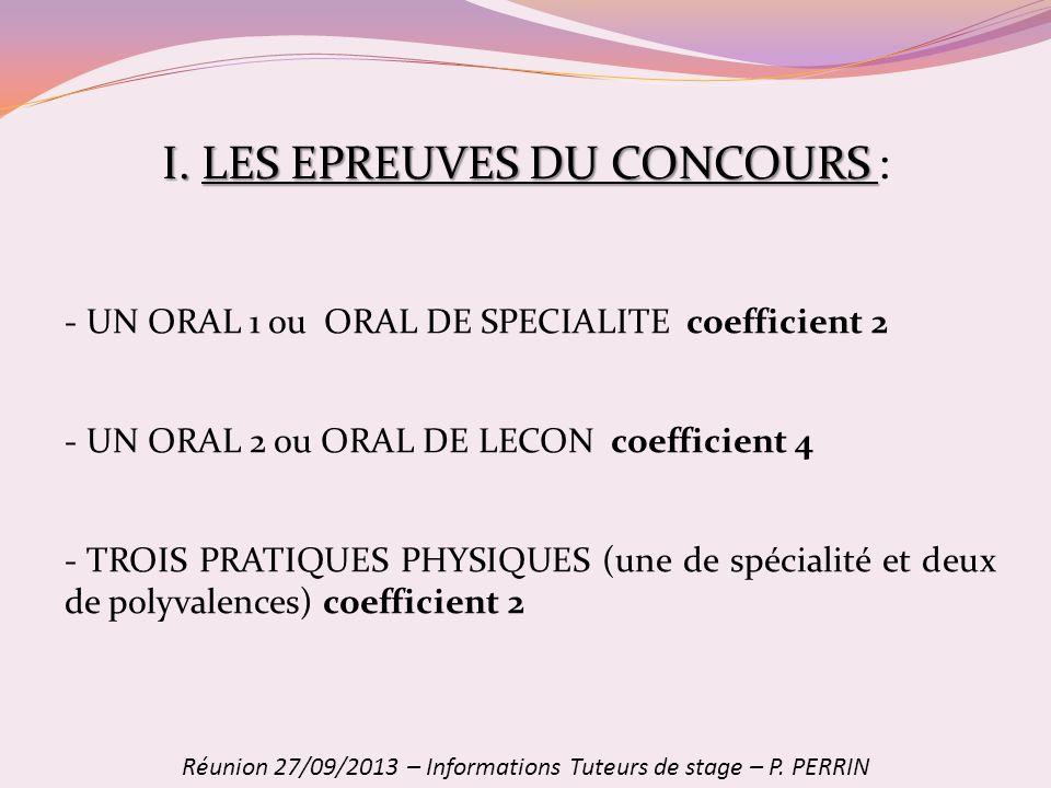 I.LES EPREUVES DU CONCOURS I. LES EPREUVES DU CONCOURS : - UN ORAL 1 ou ORAL DE SPECIALITE coefficient 2 - UN ORAL 2 ou ORAL DE LECON coefficient 4 -