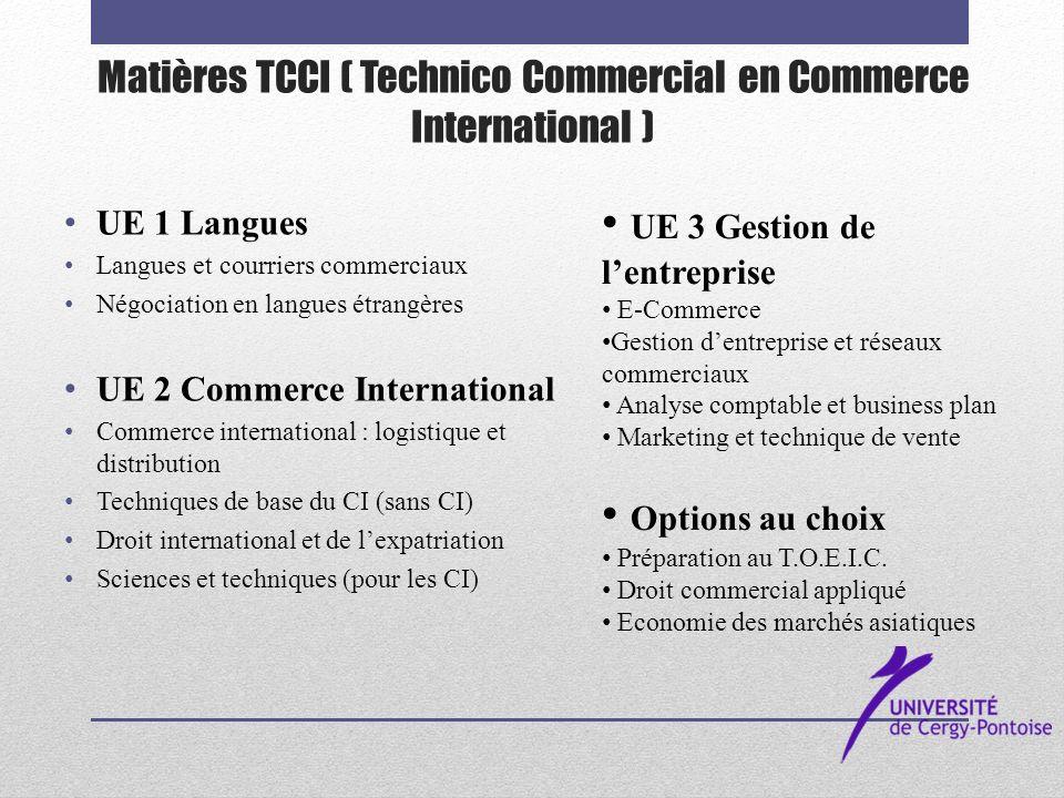 Matières TCCI ( Technico Commercial en Commerce International ) UE 1 Langues Langues et courriers commerciaux Négociation en langues étrangères UE 2 C