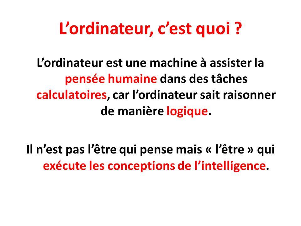 Lordinateur, cest quoi ? Lordinateur est une machine à assister la pensée humaine dans des tâches calculatoires, car lordinateur sait raisonner de man