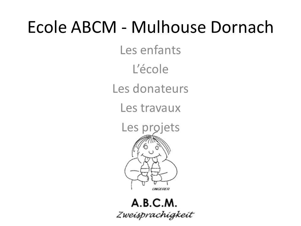 Ecole ABCM - Mulhouse Dornach Les enfants Lécole Les donateurs Les travaux Les projets