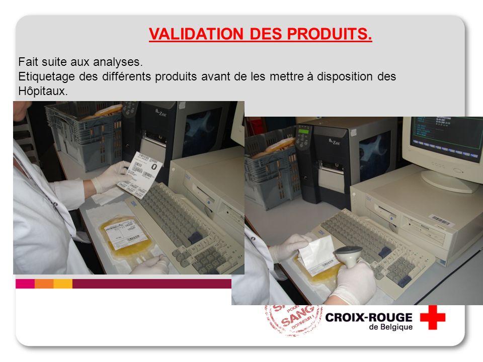 VALIDATION DES PRODUITS. Fait suite aux analyses. Etiquetage des différents produits avant de les mettre à disposition des Hôpitaux.