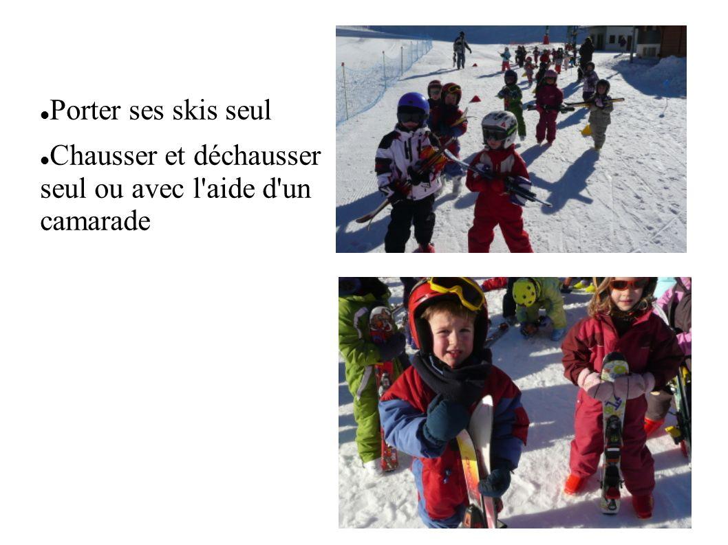 Porter ses skis seul Chausser et déchausser seul ou avec l aide d un camarade