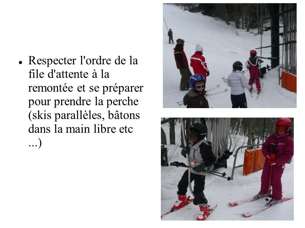 Respecter l ordre de la file d attente à la remontée et se préparer pour prendre la perche (skis parallèles, bâtons dans la main libre etc...)