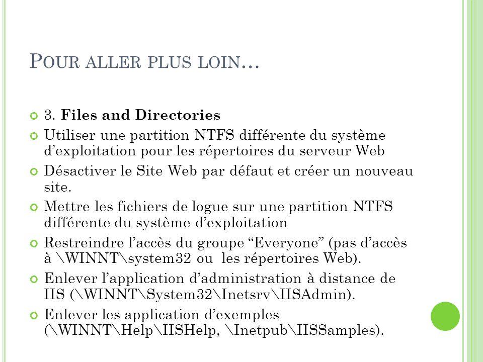 P OUR ALLER PLUS LOIN … 3. Files and Directories Utiliser une partition NTFS différente du système dexploitation pour les répertoires du serveur Web D