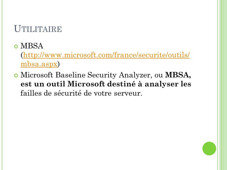 U TILITAIRE MBSA (http://www.microsoft.com/france/securite/outils/ mbsa.aspx)http://www.microsoft.com/france/securite/outils/ mbsa.aspx Microsoft Base