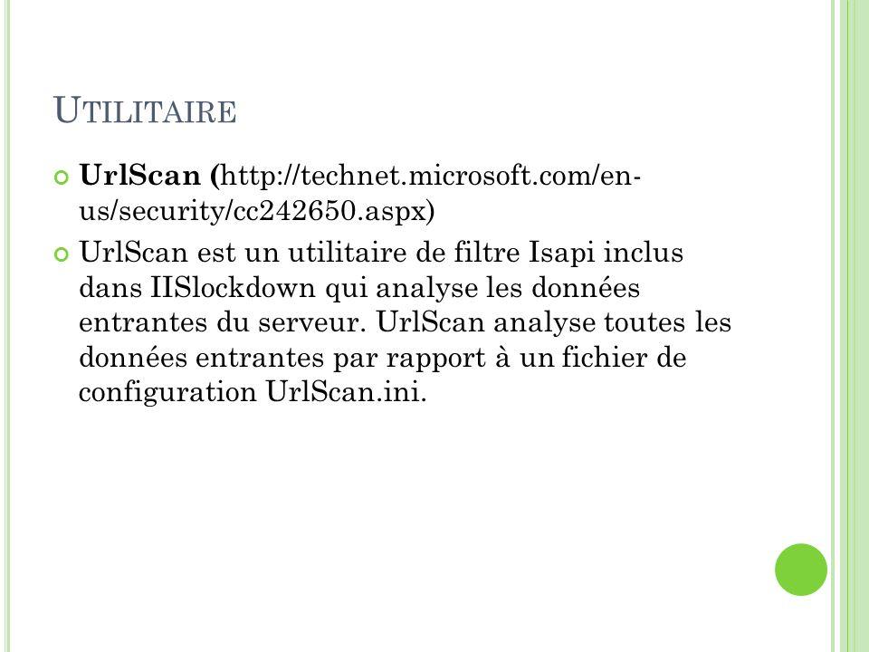 U TILITAIRE UrlScan ( http://technet.microsoft.com/en- us/security/cc242650.aspx) UrlScan est un utilitaire de filtre Isapi inclus dans IISlockdown qu