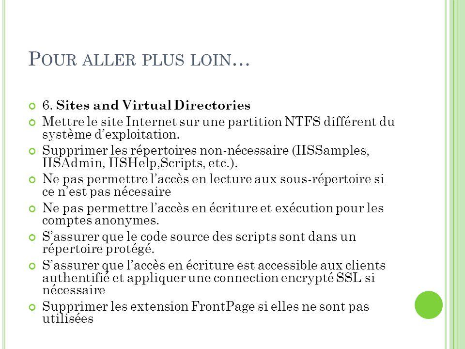 P OUR ALLER PLUS LOIN … 6. Sites and Virtual Directories Mettre le site Internet sur une partition NTFS différent du système dexploitation. Supprimer