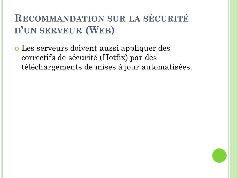 R ECOMMANDATION SUR LA SÉCURITÉ D UN SERVEUR (W EB ) Les serveurs doivent aussi appliquer des correctifs de sécurité (Hotfix) par des téléchargements