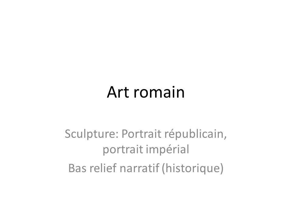 Art romain Sculpture: Portrait républicain, portrait impérial Bas relief narratif (historique)